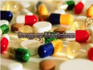 Drugs as Medicines