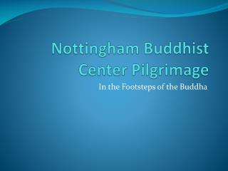 Nottingham Buddhist  Center  Pilgrimage