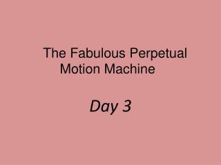 The Fabulous Perpetual Motion Machine