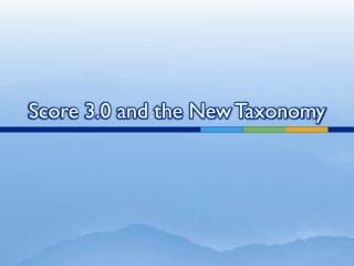 Score 3.0 and the New Taxonomy