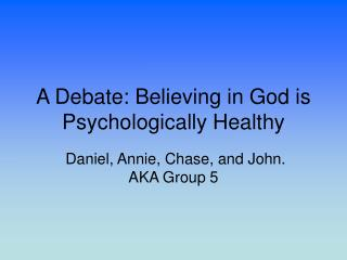 A Debate: Believing in God is  Psychologically Healthy