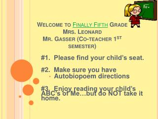 Welcome to  Finally Fifth Grade Mrs. Leonard Mr. Gasser (Co-teacher 1 st  semester)