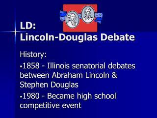 LD:  Lincoln-Douglas Debate