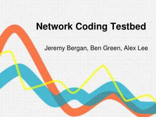 Network Coding  Testbed