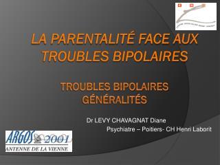 La parentalité face aux troubles bipolaires  Troubles bipolaires  Généralités