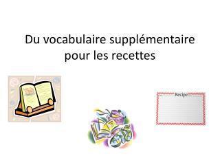 Du  vocabulaire suppl émentaire  pour les  recettes