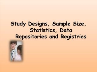 Study Designs, Sample Size, Statistics, Data Repositories and Registries