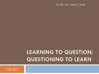 Learning to Question; Questioning to Learn