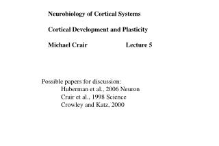 Possible papers for discussion: 	Huberman et al., 2006 Neuron 	Crair et al., 1998 Science