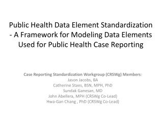 Case Reporting Standardization Workgroup (CRSWg) Members : Jason Jacobs, BA
