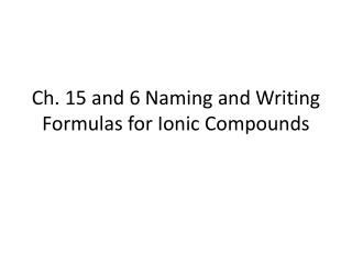 Ch.  15 and 6  Naming and Writing Formulas for Ionic Compounds