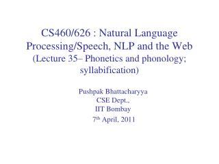 Pushpak Bhattacharyya CSE Dept.,  IIT  Bombay   7 th  April, 2011