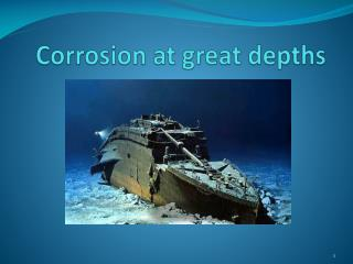 Corrosion at great depths