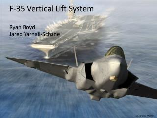 F-35 Vertical Lift System Ryan Boyd Jared Yarnall-Schane