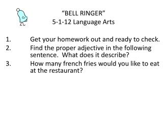 """BELL RINGER"" 5-1-12 Language Arts Get your homework out and ready to check."