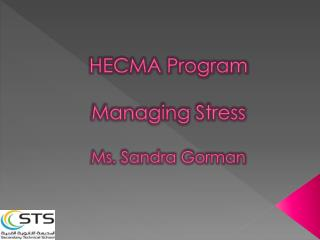 HECMA Program Managing Stress  Ms. Sandra Gorman