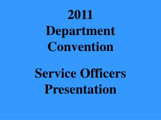 2011 Department Convention Service Officers Presentation