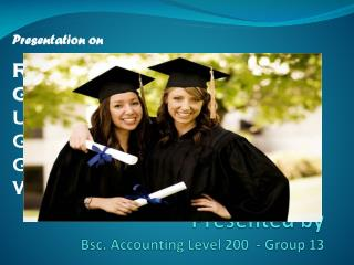 Presented by Bsc . Accounting Level 200  - Group 13