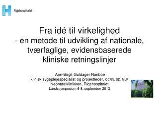 Ann-Birgit Guldager  Nonboe klinisk  sygeplejespecialist og projektleder,  CCRN, SD, MLP