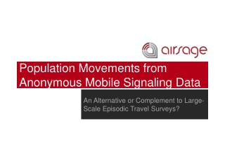 Population Movements from Anonymous Mobile Signaling Data
