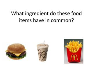 What ingredient  do  these food items have  in  common ?