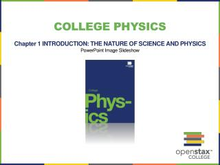 College Physics Chapter 1  INTRODUCTION: THE NATURE OF SCIENCE AND PHYSICS