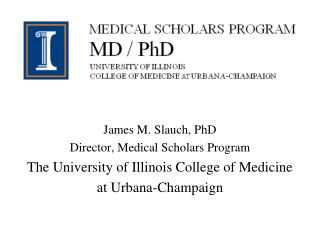 James M. Slauch, PhD Director, Medical Scholars Program