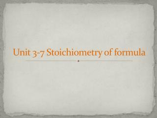 Unit 3-7  Stoichiometry  of formula