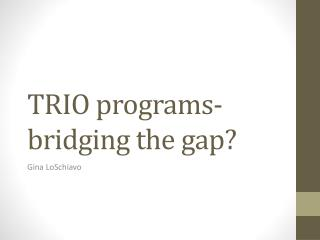 TRIO programs- bridging the gap?