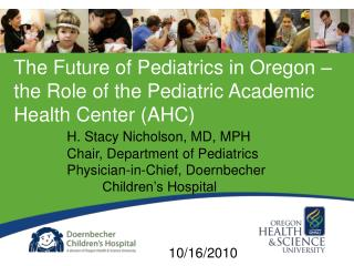 The Future of Pediatrics in Oregon – the Role of the Pediatric Academic Health Center (AHC)