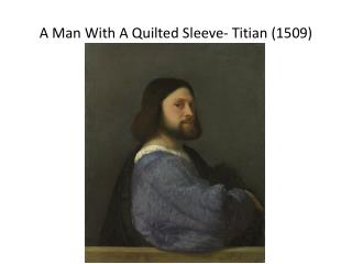 A Man With A Quilted Sleeve- Titian (1509)