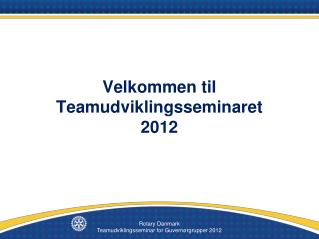 Velkommen til Teamudviklingsseminaret  2012
