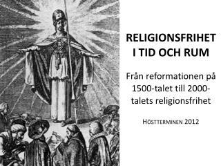 RELIGIONSFRIHET  I TID OCH RUM Från reformationen på 1500-talet till 2000-talets religionsfrihet