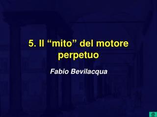 """5. Il """" mito """" del  motore perpetuo"""