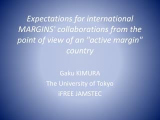 Gaku  KIMURA The University of Tokyo iFREE  JAMSTEC