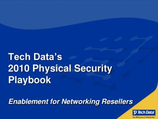 Tech Data's 2010 Physical Security Playbook  Enablement for Networking Resellers