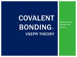 Covalent Bonding –     VSEPR Theory
