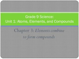 Chapter 3: Elements combine to f o r m compounds