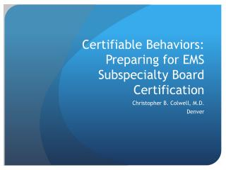 Certifiable Behaviors: Preparing for EMS Subspecialty Board Certification