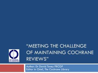 �Meeting the challenge of maintaining Cochrane Reviews�