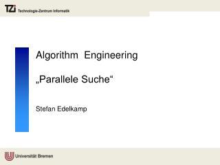 Algorithm   Engineering �Parallele Suche�