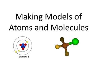 Making Models of  Atoms and Molecules