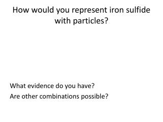 How would you represent iron sulfide with particles?