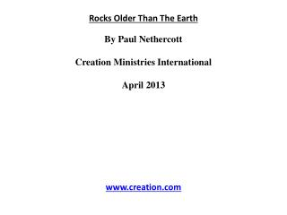 Rocks Older Than  The Earth By Paul  Nethercott Creation Ministries International April 2013