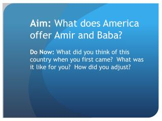 Aim:  What does America offer Amir and Baba?
