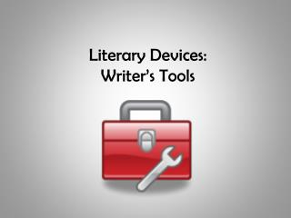 Literary Devices:  Writer's Tools