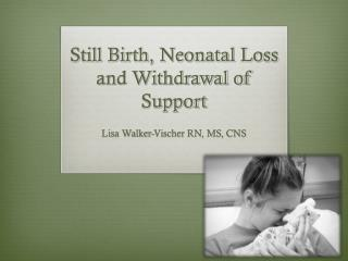 Still Birth, Neonatal Loss and Withdrawal of Support