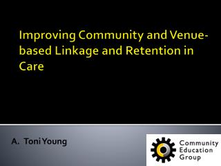 Improving Community and Venue-based Linkage and Retention in Care