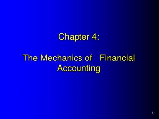 Chapter 4:  The Mechanics of   Financial Accounting