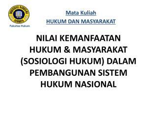 NILAI KEMANFAATAN HUKUM & MASYARAKAT  (SOSIOLOGI HUKUM) DALAM PEMBANGUNAN SISTEM HUKUM NASIONAL